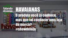 HAVAIANAS - Que tal conhecer a loja?