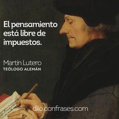 El pensamiento está libre de impuestos - Martín Lutero