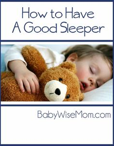 How To Have a Good Sleeper. Simple steps to take to make sure your baby is sleeping the best your individual baby can.