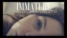 Celeste Buckingham - Immature  (Official Music Video)
