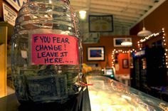 Funny pictures about For those who fear change. Oh, and cool pics about For those who fear change. Also, For those who fear change. Change Jar, Tip Jars, Eat Pray Love, Funny Signs, Along The Way, American, Drink Bottles, Making Ideas, Make Me Smile