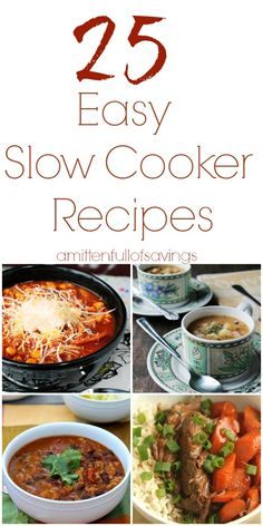 25 Easy Slow Cooker Recipes See them at - http://www.amittenfullofsavings.com/25-easy-slow-cooker-recipes/