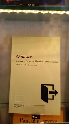 """O no ser, antologia de textos filosòfics sobre el suicidi."" Edicions de la ela geminada."