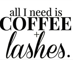 All I need is coffee + lashes.