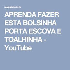 APRENDA FAZER ESTA BOLSINHA PORTA ESCOVA E TOALHINHA - YouTube
