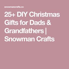 25+ DIY Christmas Gifts for Dads & Grandfathers   Snowman Crafts