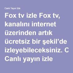 Fox tv izle Fox tv, kanalını internet üzerinden artık ücretsiz bir şekil'de izleyebileceksiniz. Canlı yayın izle sitemiz televizyon kanallarının hepsini kendi platformu üzerinde canlı olarak barındırmaktadır. Bu yayınları sizlere an ve an aktarmakta ve kesintisiz olarak izlemenizi sağlamaktadır. Durum böyle olunca fox tv kanalının da platformumuz üzerinde yerini almasını uygun gördük.  Bu bağlam'da sitemiz fox tv canlı izle olarak 3 farklı yayın çatısı altında yayınlamaktadır.  Fox tv yayın…