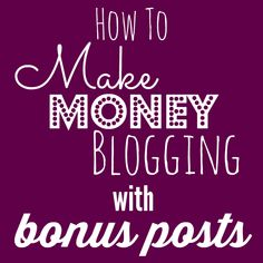 How to Make Money Blogging with Bonus Posts - Ellie's Pick from THE Pin It Party 51 on @ellie | creative geekery