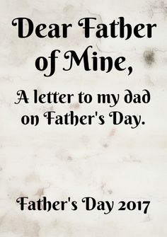 Dear Father of Mine - my personal letter to my dad on Father's Day 2017. #BehindtheBlogger #FathersDay