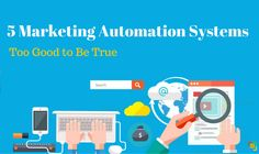 5 Marketing Automation Systems Too Good to Be True