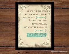 Framed Bible Verse 2 Corinthians 4:18 So we fix our eyes not on what is seen but what is unseen.  For what is seen is temporary, but what is unseen is eternal. #inspirationalmemories #vintage #framedprint