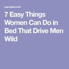 7 Easy Things Women Can Do in Bed That Drive Men Wild