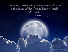 The moon passes over the ocean of non-being. In the desire of the One to know Himself, We exist. ~Rumi | Spiritual Quotes | #quote #oneness