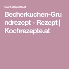 Becherkuchen-Grundrezept - Rezept | Kochrezepte.at