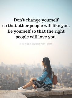 quotes about change Be Yourself Quotes Dont change - quotes Like You Quotes, Wisdom Quotes, Woman Quotes, True Quotes, Best Quotes, Motivational Quotes, People Change Quotes, Unhappy People Quotes, Quotes Quotes