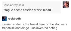 "{""Rogue One: A Cassian Story"" mood} Cassian Andor is the truest hero of the Star Wars franchise and Diego Luna invented acting."