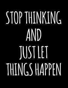 Stop Thinking and Just Let Things Happen inspirational quote instant download digital art print hipster typography font black white modern