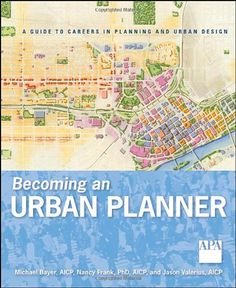 Becoming an Urban Planner: A Guide to Careers in Planning and Urban Design: Michael Bayer, Nancy Frank, Jason Valerius: 9780470278635: Amazon.com: Books