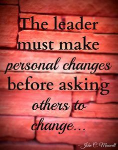 The leader must make personal changes before asking others to change... Quote by John C. Maxwell Photo by Brandee Pember Please like and pin my pin! And don't forget to click on my picture and follow me on facebook! leadership quotes, leadership development, quotes, quotes about strength, personal development, personal development quotes, motivational quotes. Father of Fraternal Twins thoughts on Blogs