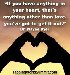 Great quote from Dr. Wayne Dyer from our recent interview with him for the 6th Annual Tapping World Summit:    http://www.thetappingsolution.com/2014tappingworldsummit/VS2014-Wayne-Dyer.php  #EFT #Tapping