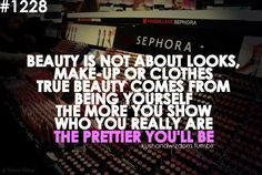 """""""Beauty is not about looks, make-up or clothes. True beauty comes from being yourself. The more you show who you really are the prettier you'll be."""""""