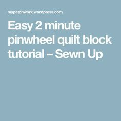 Easy 2 minute pinwheel quilt block tutorial – Sewn Up