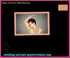 Female Excessive Head Sweating 213506 - Your Body to Stop Excessive Sweating In 48 Hours - Guaranteed!