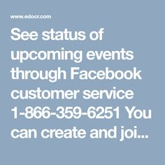 See status of upcoming events through Facebook customer service 1-866-359-6251 You can create and join events by means of Facebook. Facebook notify you about upcoming events according to your interest that you had mentioned on Facebook. If you are not able to see upcoming events list on your account then it is better to take help from experts as they will provide you appropriate method. Meet experts by using Facebook customer service number 1-866-359-6251. For more Information…