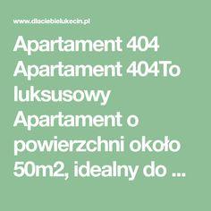 Apartament 404 Apartament 404To luksusowy Apartament o powierzchni około 50m2, idealny do odpoczynku dla rodziny. Dla Państwa komfortu i wygody, apartament dedykujemy czterem osobom. Do dyspozycji gości jest przytulny salon z narożnikiem i z telewizorem, 2 wygodne sypialnie z łóżkami o szerokości 160x200 i 140x200. Aneks kuchenny, został w pełni wyposażony w garnki, naczynia, sztućce...