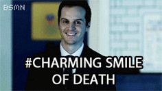 Moriarty's charming smile of death gif <-- *whispers in your ear creepily* because its bootiful. SO VERY BOOTIFUL.Beautiful, I tell you.