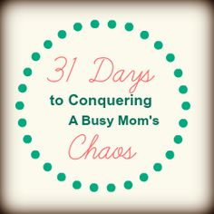 31days 31 Days to Conquering a Busy Moms Chaos