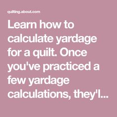 Learn how to calculate yardage for a quilt. Once you've practiced a few yardage calculations, they'll all be a cinch.