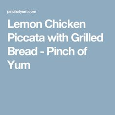 Lemon Chicken Piccata with Grilled Bread - Pinch of Yum