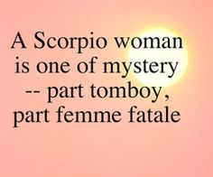 Scorpio woman...it is weird how scorpio I am, yet don't really believe in astrology, but they always seem pretty spot on.