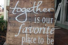 """Reclaimed Wood """"Together is our favorite place to be"""" hand painted sign"""