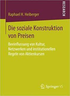 Die Soziale Konstruktion Von Preisen: Beeinflussung Von Kultur Netzwerken Und Institutionellen Regeln Von Aktienkursen free ebook
