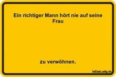 Ein richtiger Mann hört nie auf seine Frau zu verwöhnen. ... gefunden auf https://www.istdaslustig.de/spruch/2285 #lustig #sprüche #fun #spass