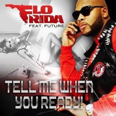 Listen to newest single of Flo-Rida ~ Tell Me When You Ready (Feat. Future ATL)(No Tags/CDQ) for free at VentLyfe. Added Today ~ 4:53 PM; Added by XO-Ferg. Music ~ Category: Hip-Hop/Rap. - Type: Stream Only