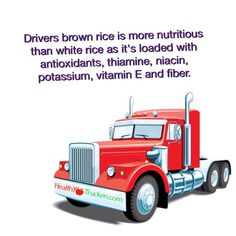 Drivers brown rice is more nutritious than white rice as it's loaded with antioxidants, thiamine, niacin, potassium, vitamin E and fiber.