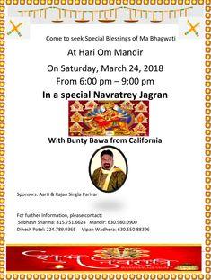 Event:Navratrey Jagran with Bunty Bawa from California Time: 6:00 pm – 9:00 pm Date:Saturday – March 24, 2018 Venue:Hari Om Mandir, 6N020 Medinah Road, Medinah, IL Sponsors: Aarti & Rajan Singla Parivar Related