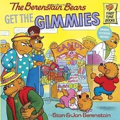 The Berenstain Bears Get the Gimmies By Stan and Jan Berenstain