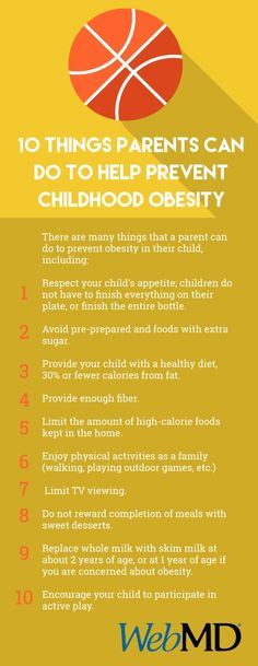 http://www.webmd.com/children/preventing-childhood-obesity?ecd=soc_pin_041515_highfiveday_10thingsparentscando 10 things parents can do to help prevent childhood obesity.