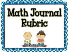 Math Journal Rubric **FREE** Here is the rubric that I use with my Daily Math Journals in Kindergarten. These rubrics are worded so that they could be used at any grade level for assessing Math Journal work.