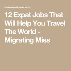 12 Expat Jobs That Will Help You Travel The World - Migrating Miss