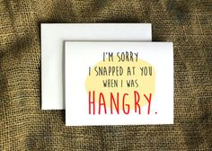 I'm Sorry I Snapped at You When I Was Hangry by LissaLooStationery