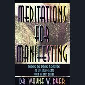 Meditations for Manifesting: Morning and Evening Meditations to Literally Create Your Heart's Desire - Dr. Wayne W. Dyer