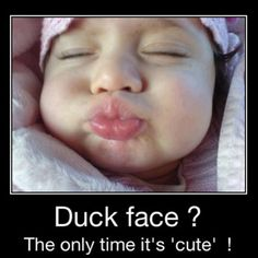 I agree! This the ONLY time the duck face is 'Cute' Ladies! Cute Baby Pictures, Funny Pictures, Funny Pics, Duck Face Meme, Funny Babies, Cute Babies, Kissy Face, Funny Quotes, Funny Memes