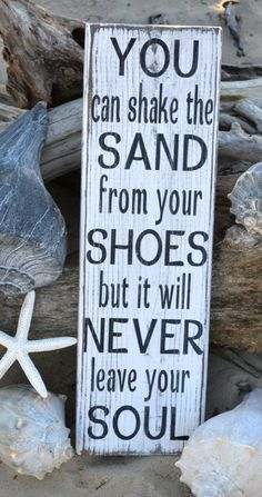 "Handpainted (No Vinyl) Distressed Beach Decor Sign ""You Can Shake The Sand From Your Shoes But It Will Never Leave Your Soul"" via Etsy.. Life's a beach!"