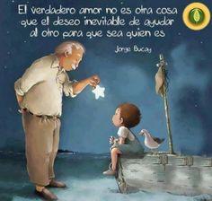 El verdadero amor no es otra cosa que el deseo inevitable de ayudar al otro para que sea quien es. - Jorge Bucay