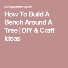 How To Build A Bench Around A Tree | DIY & Craft Ideas